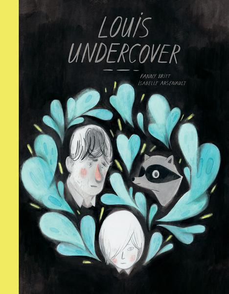 Cover of Louis Undercover by Fanny Britt and Isabelle Arsenault
