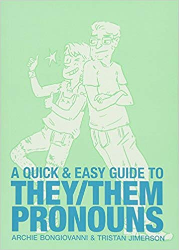 A Quick and Easy Guide to They Them Pronouns by Archie Bongiovanni and Tristan Jimerson