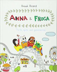 Anna and Froga- Thrills, Spills, and Gooseberries by Anouk Ricard