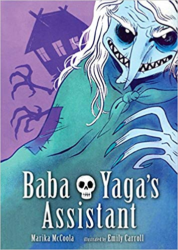Baba Yaga's Assistant by Marika McCoola and Emily Carroll