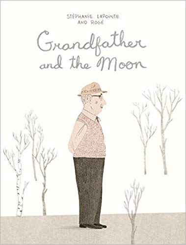 Grandfather and the Moon by Stephanie Lapointe and Roge