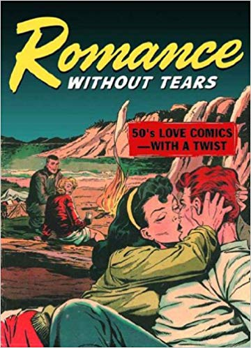 Romance Without Tears- 50s Love Comics With a Twist edited by Dana Dutch and John Benson