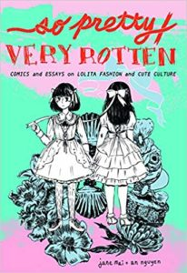 So Pretty Very Rotten Comics and Essays on Lolita Fashion and Cute Culture by Jane Mai and An Nguyen