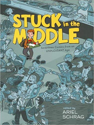Stuck in the Middle- Seventeen Comics from an Unpleasant Age edited by Ariel Schrag