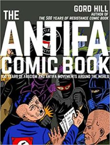 The Antifa Comic Book- 100 Years of Fascism and Antifa Movements edited by Gord Hill