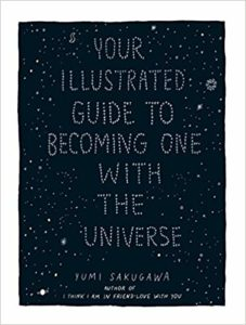 our Illustrated Guide to Becoming One With The Universe by Yumi Sakugawa