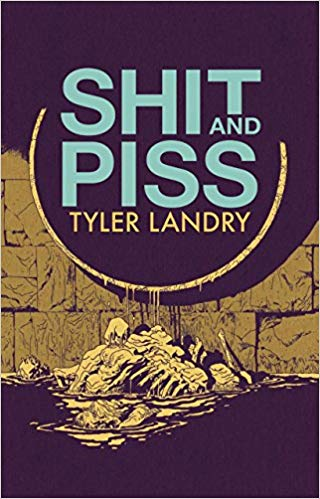 Shit and Piss by Tyler Landry