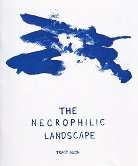The Necrophilic Landscape by Tracy Auch