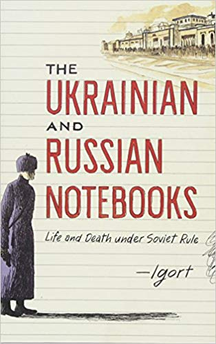 The Ukranian and Russian Notebooks- Life and Death Under Soviet Rule by Igort