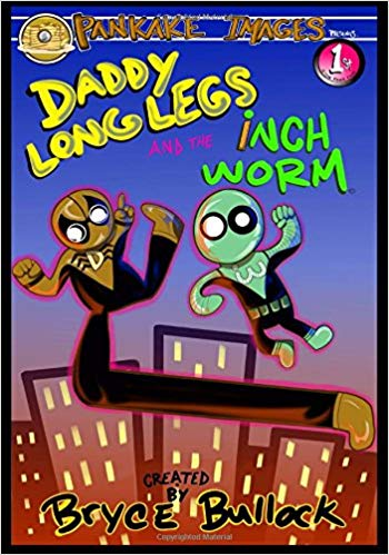 Daddy Long Legs and The Inchworm by Bryce W Bullock