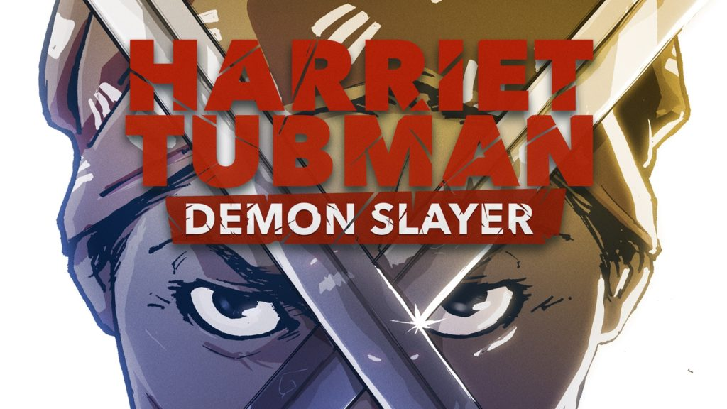 Harriet Tubman- Demon Slayer by David Crownson, illustrated by Courtland Ellis, N Steven Harris, and John Broglia
