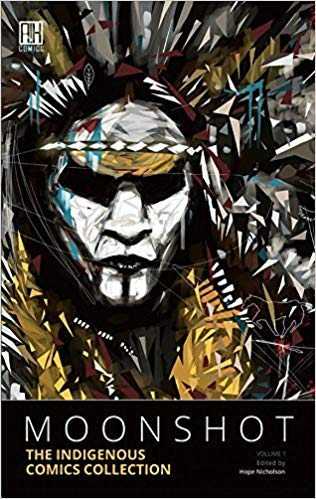 Moonshot- The Indigenous Comics Collection edited by Hope Nicholson