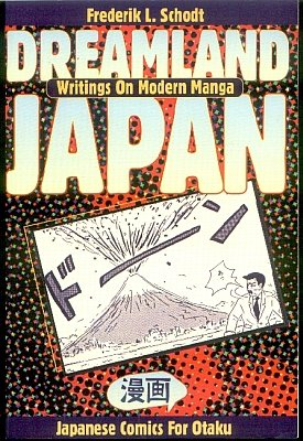Dreamland Japan Writings on Modern Manga by Frederik L. Schodt