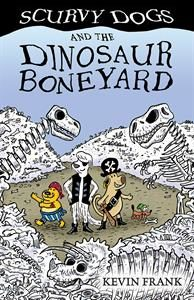 Scurvy Dogs and the Dinosaur Boneyard by Kevin Frank