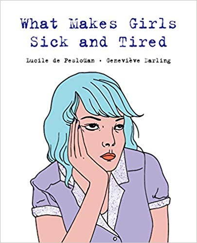 What Makes Girls Sick and Tired by by Lucile De Pesloüan (Author), Geneviève Darling (Illustrator)