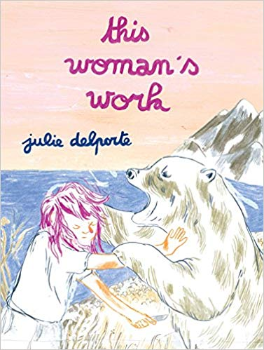 This Woman's Work by Julie Delporte and translated by Helge Dascher and Aleshia Jensen
