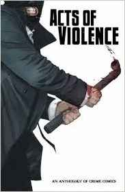 Acts of Violence- An Anthology of Crime edited by Chad Boudreau