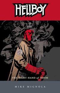 Hellboy vol 4: The Right Hand of Doom story by Mike Mignola.