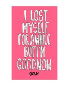 I Lost Myself for a While But I'm Good Now by Grace An