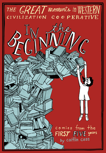 In The Beginning Comics from the First Five Years by Caitlin Cass