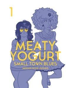 Meaty Yogurt Book 1 Small Town Blues by Megan Rose Gedris