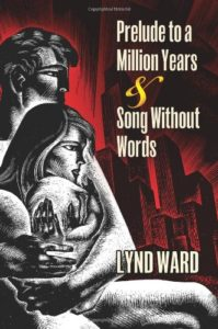 Prelude to a Million Years and Song Without Words by Lynd Ward