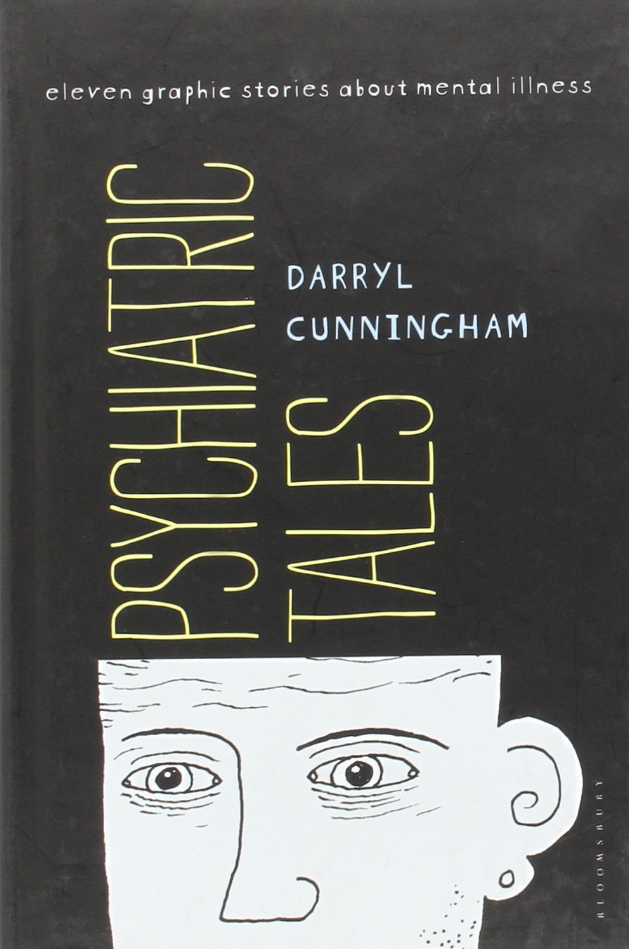 Psychiatric Tales- Eleven Graphic Stories About Mental Illness by Darryl Cunningham