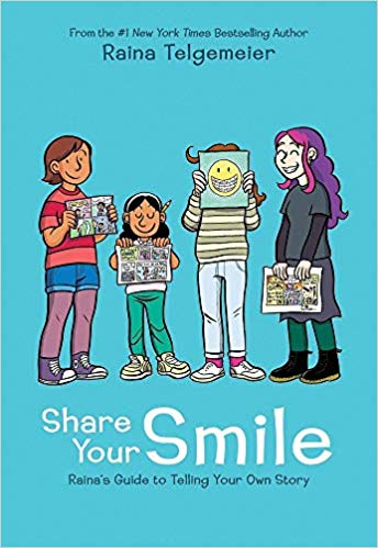 Share Your Smile: Raina's Guide to Telling Your Own Story by Raina Telgemeier