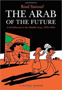 The Arab of the Future A Childhood in the Middle East, 1978-1984 by Riad Sattouf