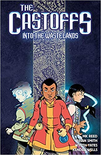 The Castoffs: Into the Wastelands by MK Reed, Brian Smith, Wyeth Yates, and Kendra Wells