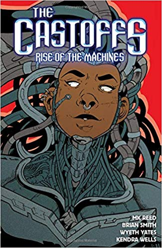 The Castoffs: Rise of the Machines by MK Reed, Brian Smith, Wyeth Yates, and Kendra Wells