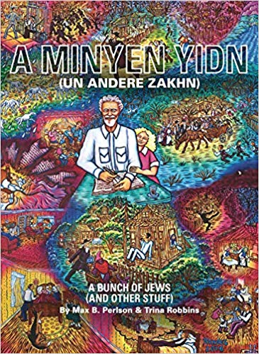A Minyen Yidn- Un Andere Zakhn- A Bunch of Jews (And Other Stuff) by Max B. Perlson and Trina Robbins