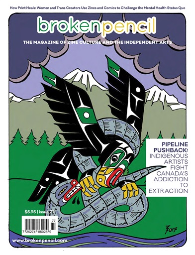 Broken Pencil # 77 Pipeline Pushback- Indigenous Artists Fight Canada's Addiction to Extraction edited by Jonathan Valelly