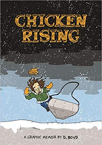 Chicken Rising- A Graphic Memoir by D. Boyd