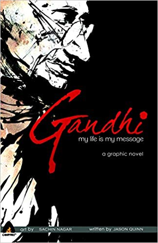 Gandhi- My Life is my Message by Quinn, Jason (Author), Nagar, Sachin (Illustrator, colourist) and Sharma, Vijay (Colourist) and Sherawat, Pradeep (Colourist)
