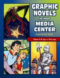 Graphic Novels In Your Media Center by Lyga, Allyson A. W. and Lyga, Barry
