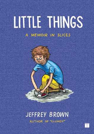 Little things- A Memoir in Slices by Jeffrey Brown