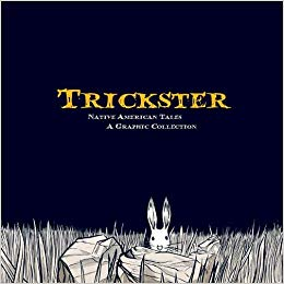 Trickster- Native American Tales A Graphic Collection by Dembicki, Matt (Editor)