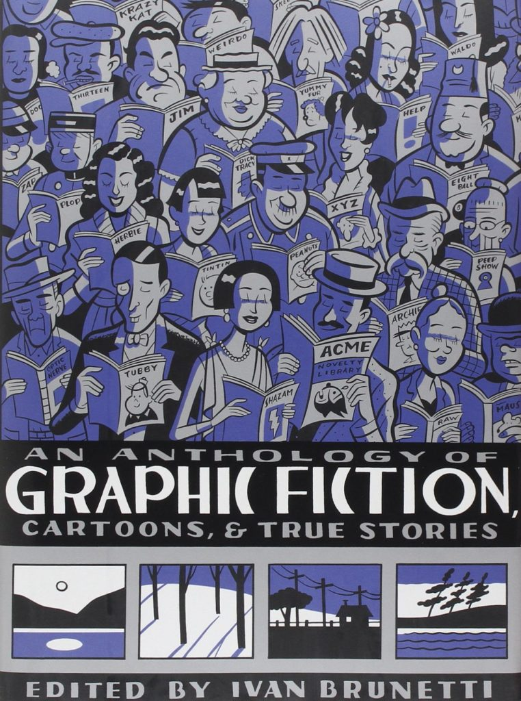 An Anthology of Graphic Fiction, Cartoons, & True Stories edited by ivan Brunetti