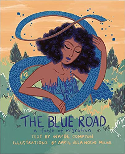 The Blue Road A Fable of Migration by Wayde Compton and illustrated by April dela Noche Milne